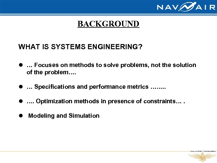 BACKGROUND WHAT IS SYSTEMS ENGINEERING? l … Focuses on methods to solve problems, not