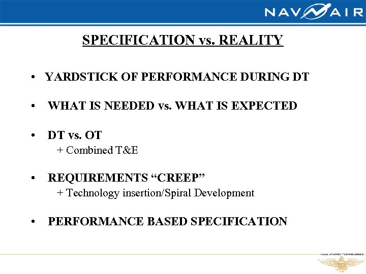 SPECIFICATION vs. REALITY • YARDSTICK OF PERFORMANCE DURING DT • WHAT IS NEEDED vs.
