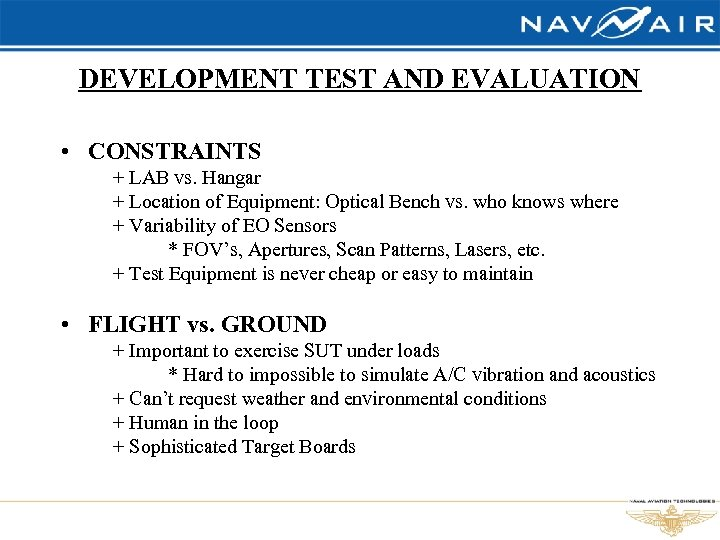 DEVELOPMENT TEST AND EVALUATION • CONSTRAINTS + LAB vs. Hangar + Location of Equipment:
