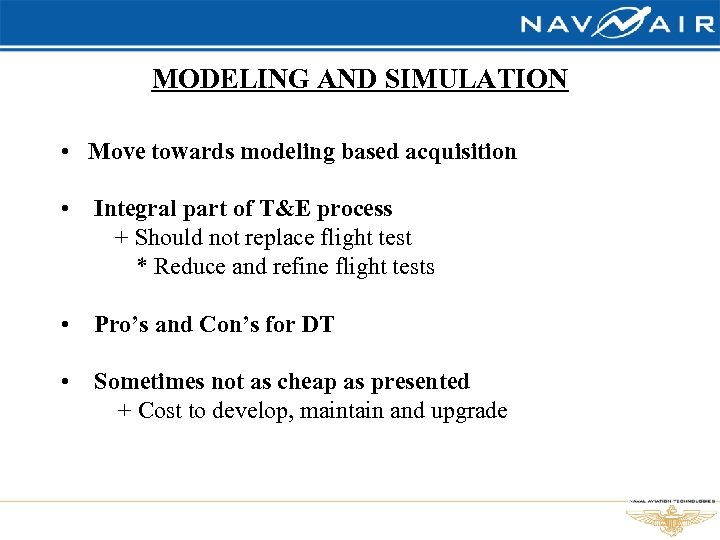 MODELING AND SIMULATION • Move towards modeling based acquisition • Integral part of T&E