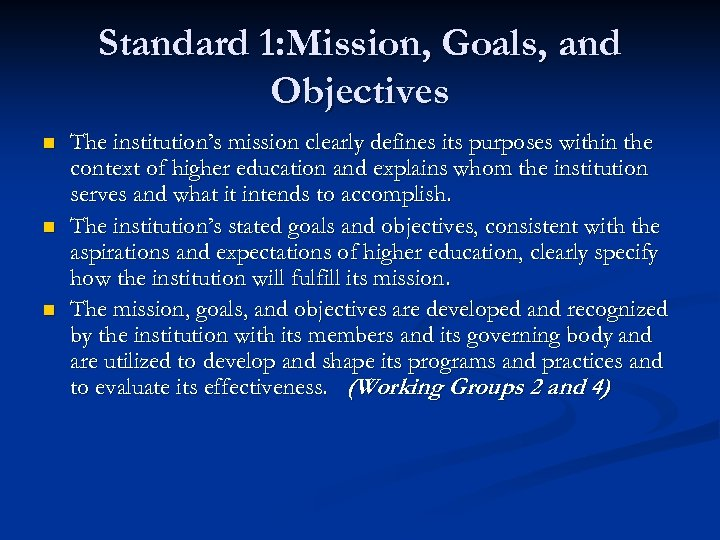 Standard 1: Mission, Goals, and Objectives n n n The institution's mission clearly defines