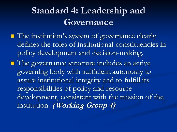 Standard 4: Leadership and Governance The institution's system of governance clearly defines the roles