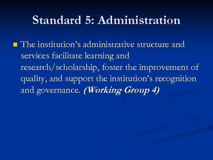 Standard 5: Administration n The institution's administrative structure and services facilitate learning and research/scholarship,