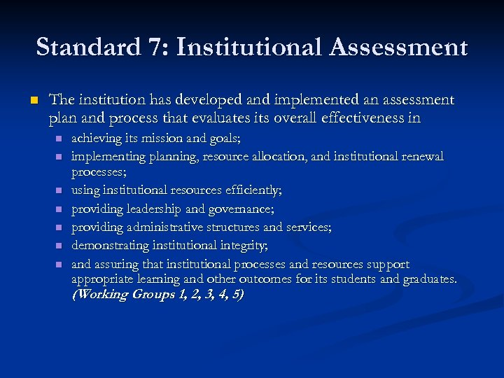 Standard 7: Institutional Assessment n The institution has developed and implemented an assessment plan
