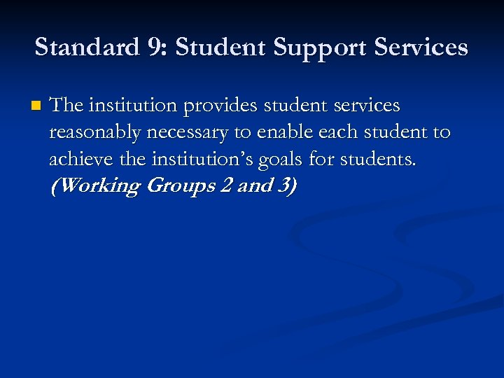 Standard 9: Student Support Services n The institution provides student services reasonably necessary to
