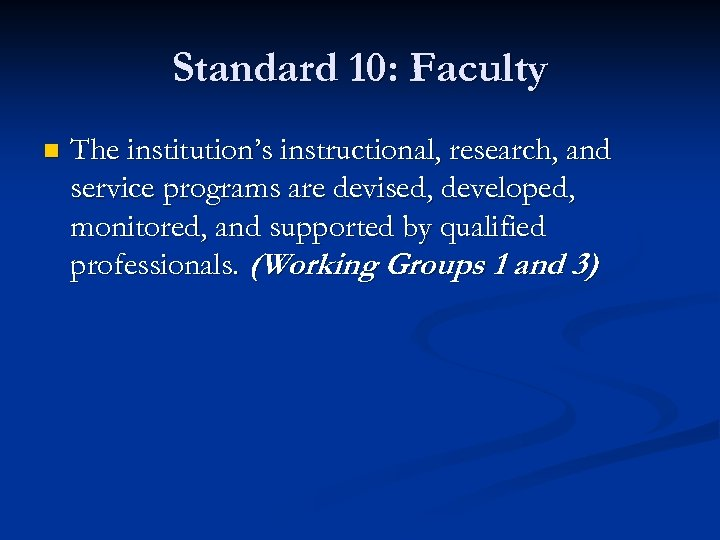 Standard 10: Faculty n The institution's instructional, research, and service programs are devised, developed,