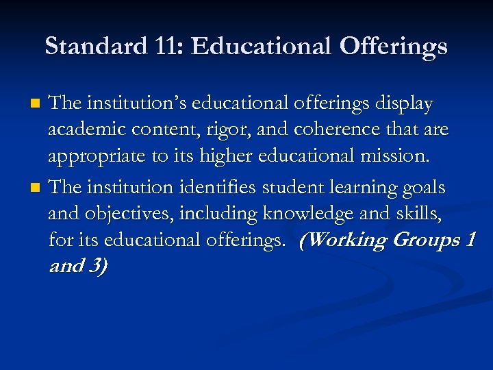 Standard 11: Educational Offerings The institution's educational offerings display academic content, rigor, and coherence