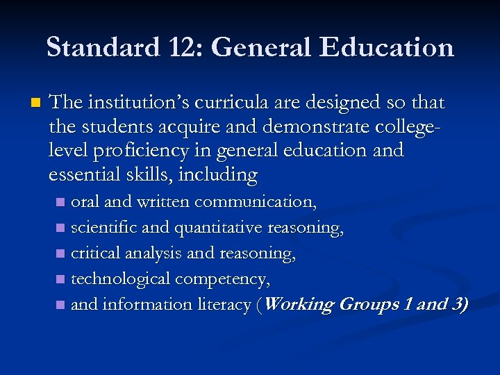 Standard 12: General Education n The institution's curricula are designed so that the students