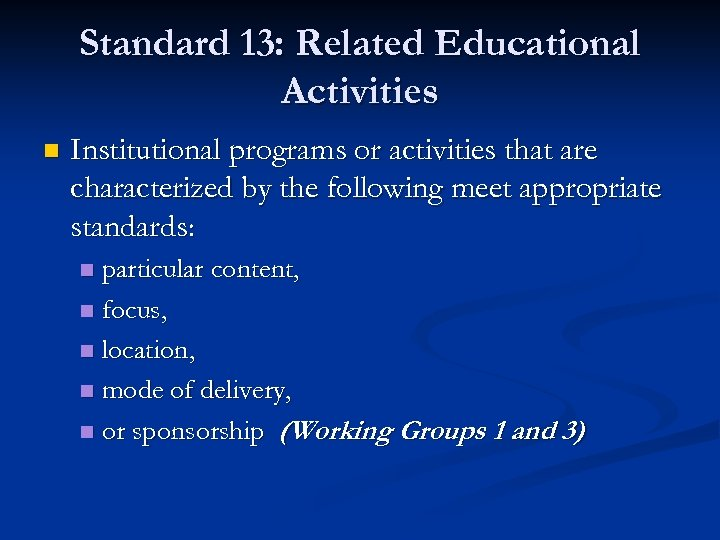 Standard 13: Related Educational Activities n Institutional programs or activities that are characterized by