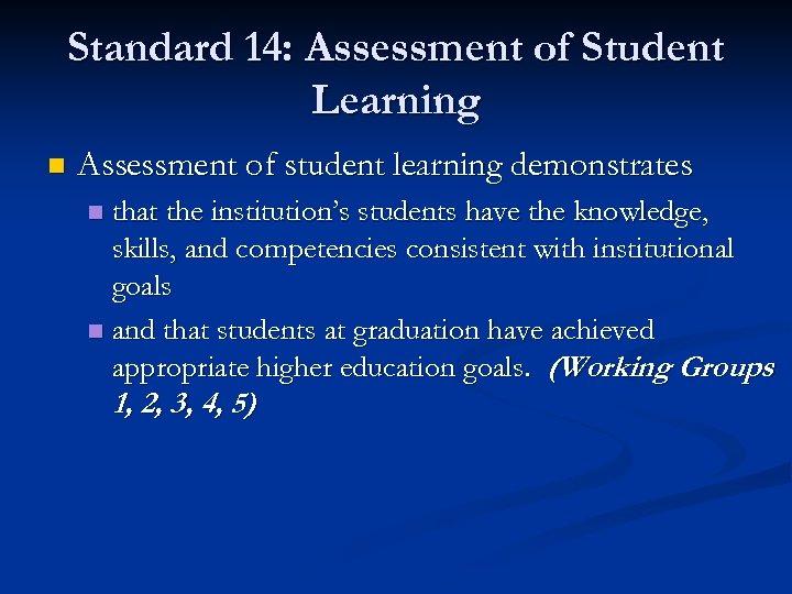 Standard 14: Assessment of Student Learning n Assessment of student learning demonstrates that the