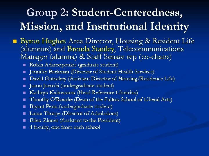 Group 2: Student-Centeredness, Mission, and Institutional Identity n Byron Hughes Area Director, Housing &