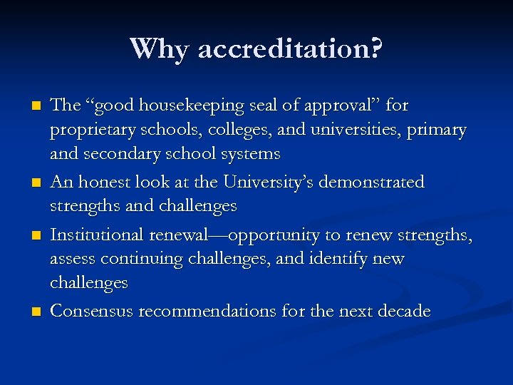 """Why accreditation? n n The """"good housekeeping seal of approval"""" for proprietary schools, colleges,"""