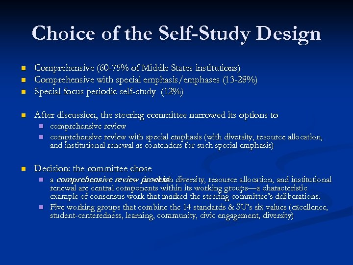 Choice of the Self-Study Design n Comprehensive (60 -75% of Middle States institutions) Comprehensive