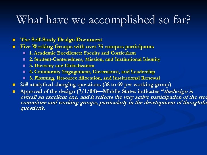 What have we accomplished so far? n n The Self-Study Design Document Five Working