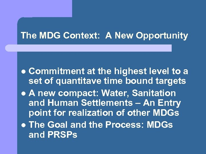 The MDG Context: A New Opportunity Commitment at the highest level to a set
