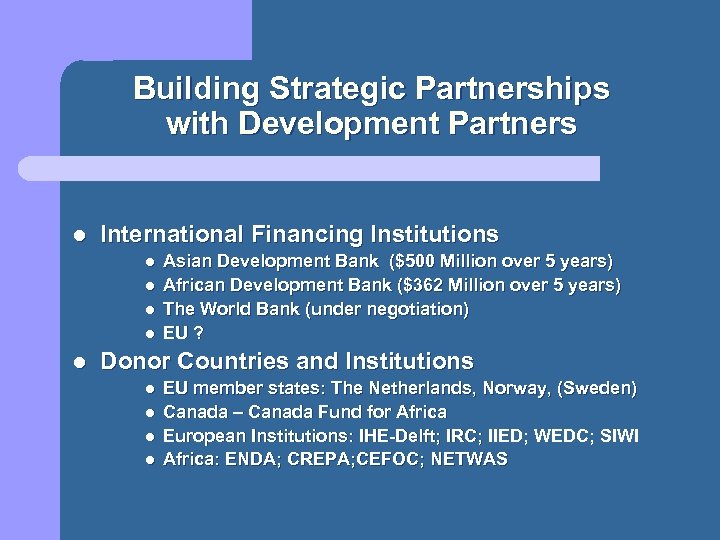 Building Strategic Partnerships with Development Partners l International Financing Institutions l l l Asian