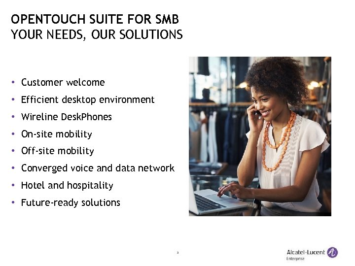 OPENTOUCH SUITE FOR SMB YOUR NEEDS, OUR SOLUTIONS • Customer welcome • Efficient desktop