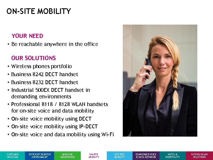ON-SITE MOBILITY YOUR NEED • Be reachable anywhere in the office OUR SOLUTIONS •
