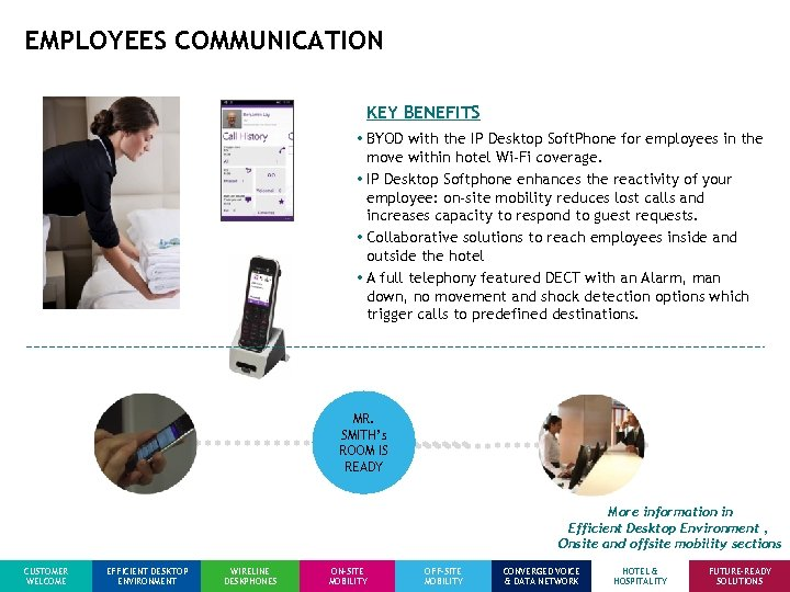 EMPLOYEES COMMUNICATION KEY BENEFITS • BYOD with the IP Desktop Soft. Phone for employees