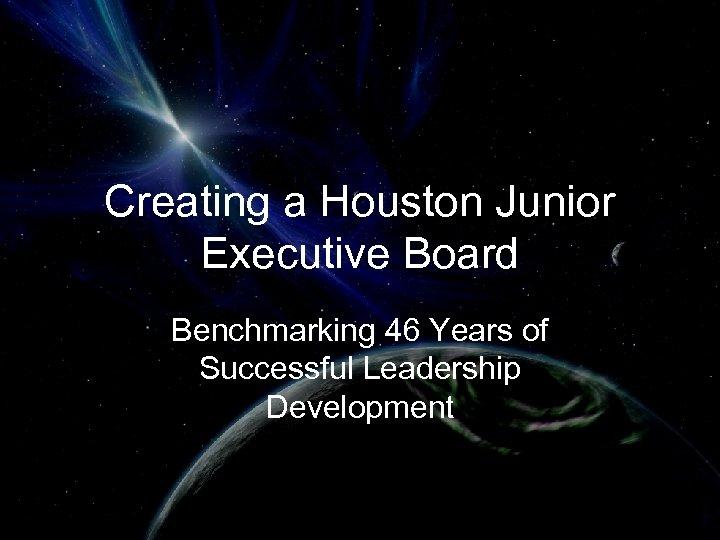 Creating a Houston Junior Executive Board Benchmarking 46 Years of Successful Leadership Development
