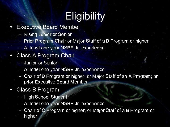 Eligibility • Executive Board Member – Rising Junior or Senior – Prior Program Chair