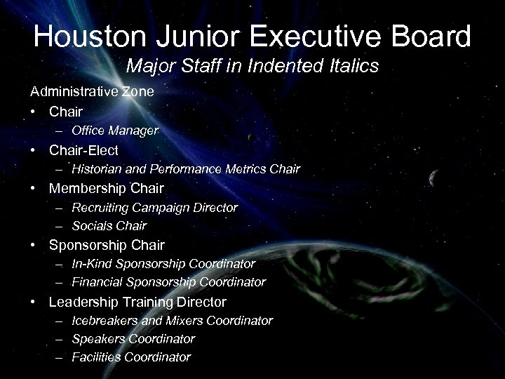 Houston Junior Executive Board Major Staff in Indented Italics Administrative Zone • Chair –