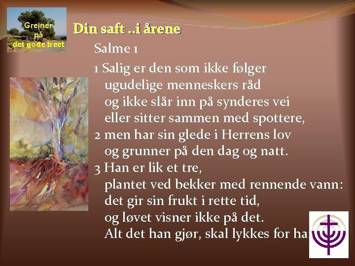 Greiner på det gode treet Din saft. . i årene Salme 1 1 Salig