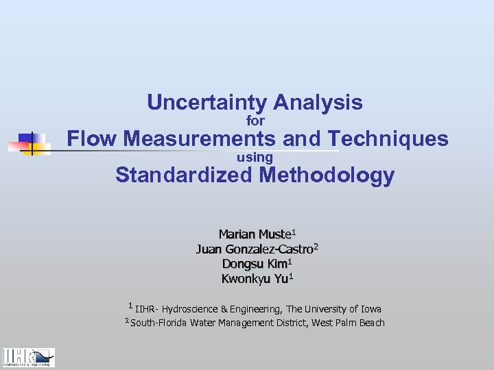 Uncertainty Analysis for Flow Measurements and Techniques using Standardized Methodology Marian Muste 1 Juan