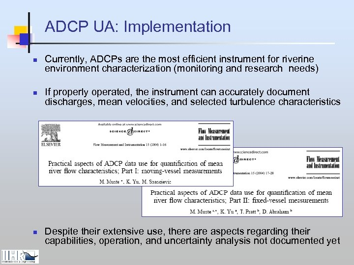 ADCP UA: Implementation n Currently, ADCPs are the most efficient instrument for riverine environment