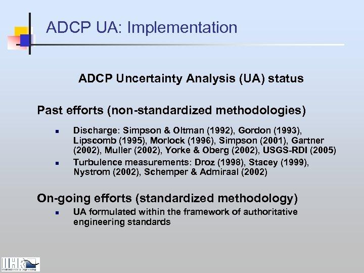 ADCP UA: Implementation ADCP Uncertainty Analysis (UA) status Past efforts (non-standardized methodologies) n n