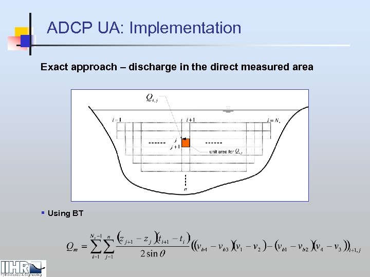 ADCP UA: Implementation Exact approach – discharge in the direct measured area § Using