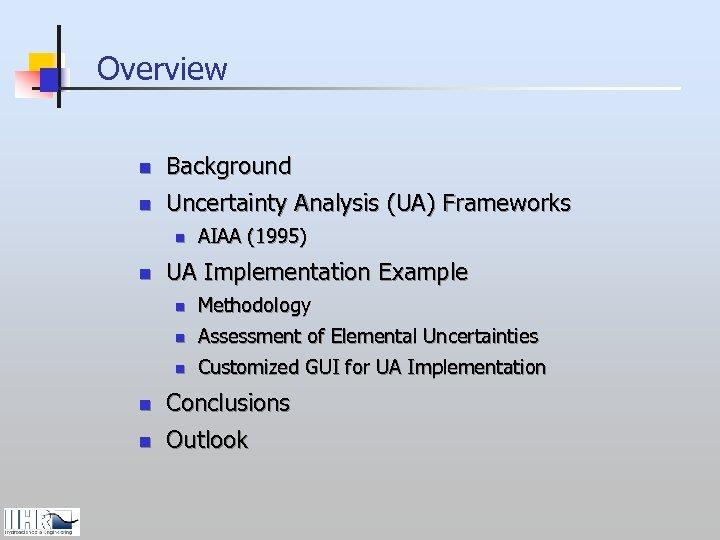 Overview n Background n Uncertainty Analysis (UA) Frameworks n n AIAA (1995) UA Implementation