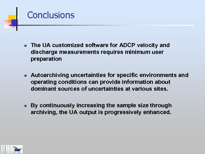 Conclusions n n n The UA customized software for ADCP velocity and discharge measurements