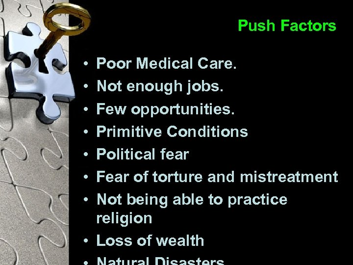 Push Factors • • Poor Medical Care. Not enough jobs. Few opportunities. Primitive Conditions