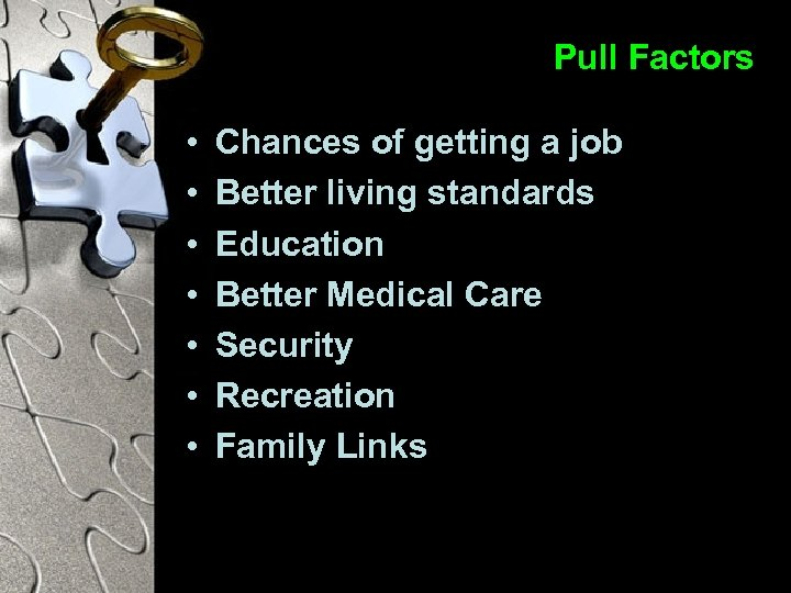 Pull Factors • • Chances of getting a job Better living standards Education Better