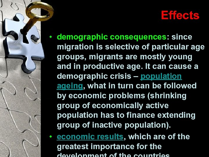 Effects • demographic consequences: since migration is selective of particular age groups, migrants are