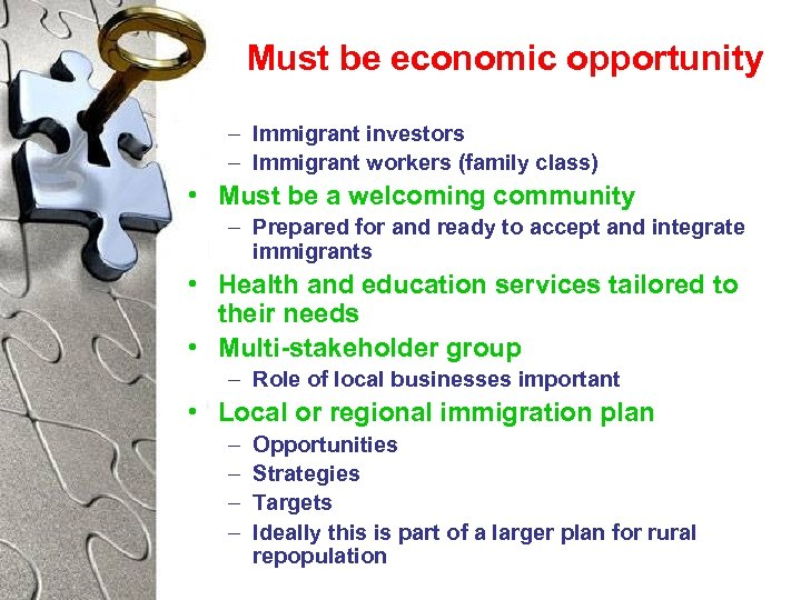Must be economic opportunity – Immigrant investors – Immigrant workers (family class) • Must