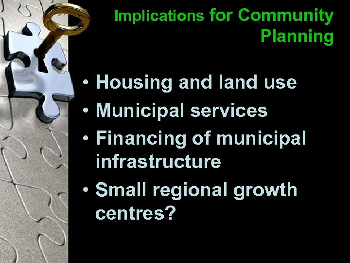 Implications for Community Planning • Housing and land use • Municipal services • Financing
