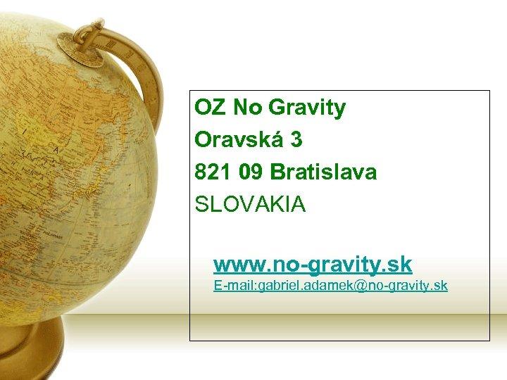 OZ No Gravity Oravská 3 821 09 Bratislava SLOVAKIA www. no-gravity. sk E-mail: gabriel.