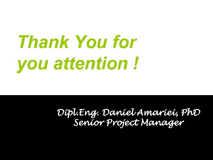 Thank You for you attention ! Dipl. Eng. Daniel Amariei, Ph. D Senior Project