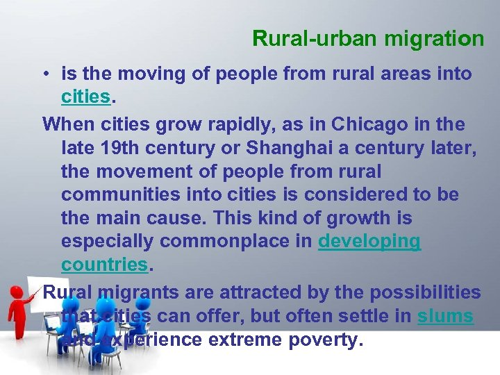 Rural-urban migration • is the moving of people from rural areas into cities. When