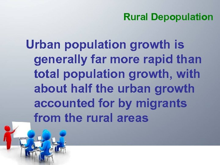 Rural Depopulation Urban population growth is generally far more rapid than total population growth,