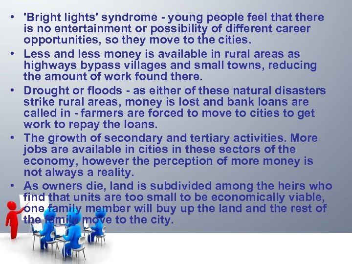 • 'Bright lights' syndrome - young people feel that there is no entertainment