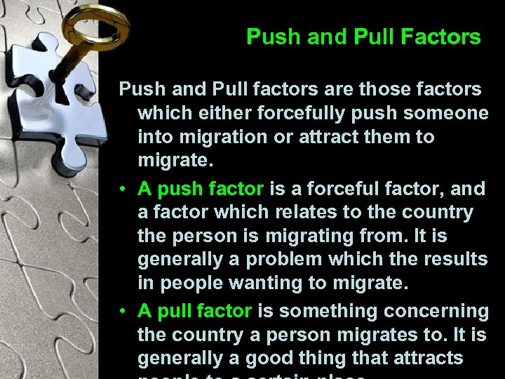 Push and Pull Factors Push and Pull factors are those factors which either forcefully