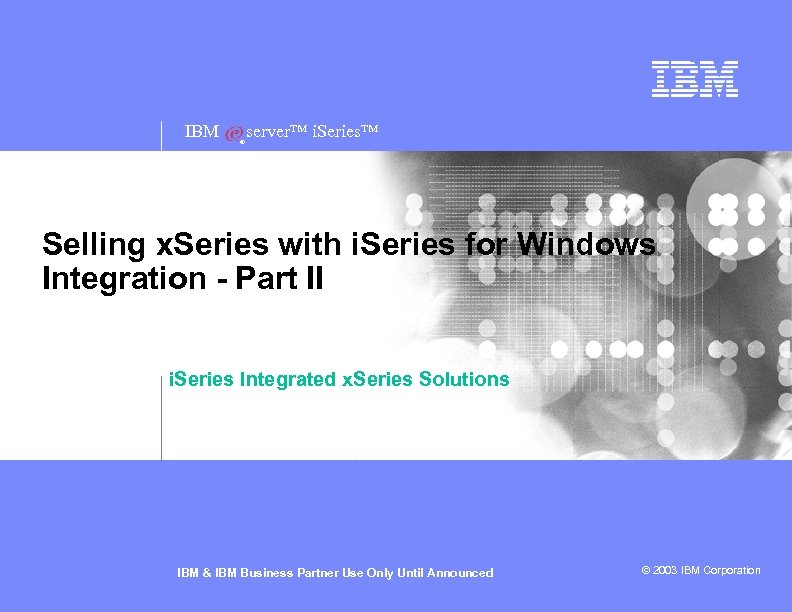 IBM ® server™ i. Series™ Selling x. Series with i. Series for Windows Integration