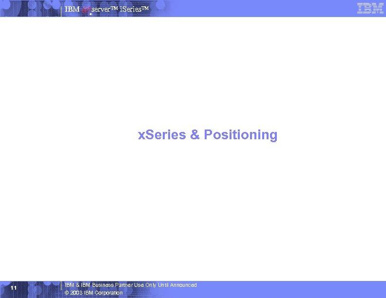 IBM server™ i. Series™ ® x. Series & Positioning 11 IBM & IBM Business