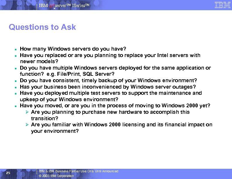 IBM server™ i. Series™ ® Questions to Ask n n n n 25 How