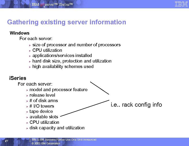 IBM server™ i. Series™ ® Gathering existing server information Windows For each server: Ø