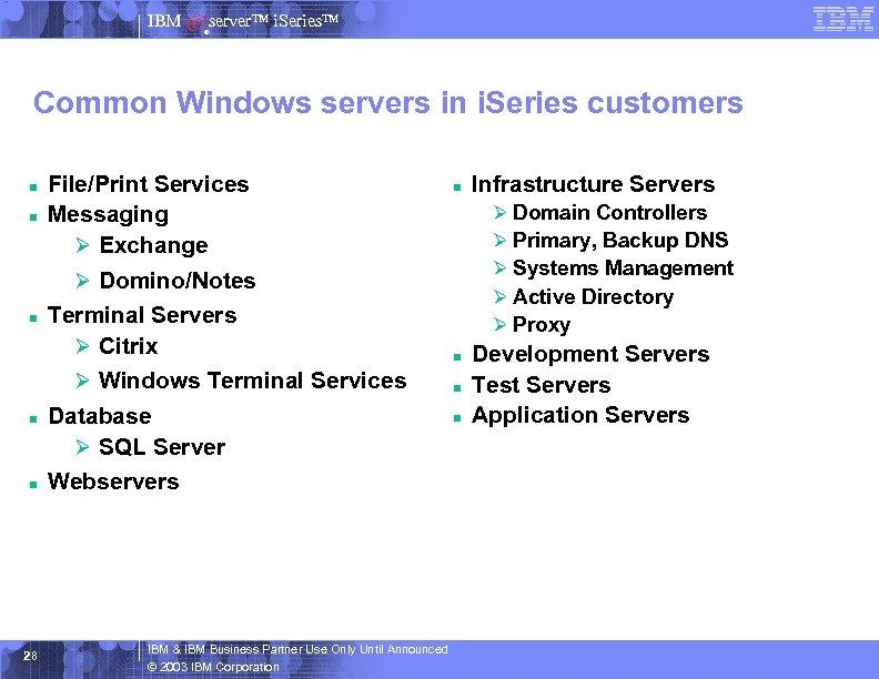 IBM server™ i. Series™ ® Common Windows servers in i. Series customers n n