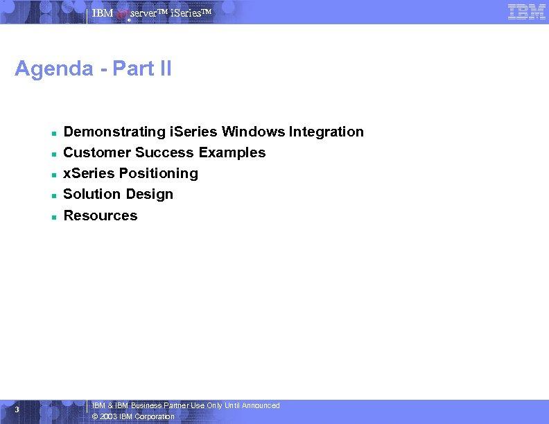 IBM server™ i. Series™ ® Agenda - Part II n n n 3 Demonstrating
